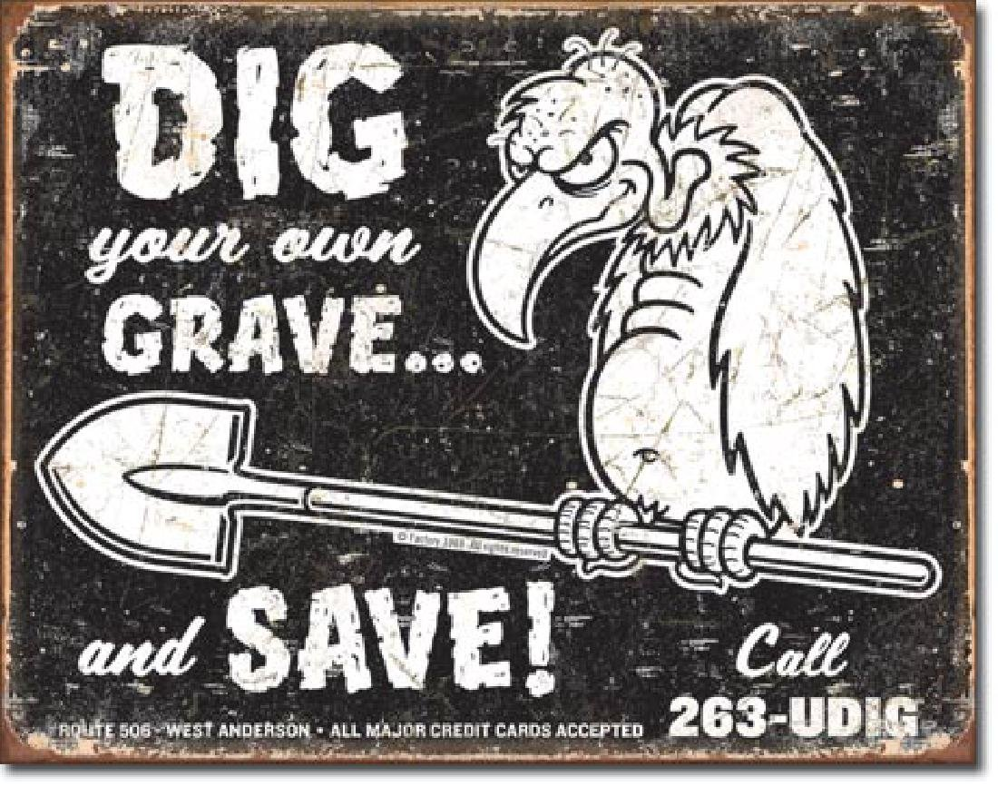 "DIG YOUR GRAVE METAL SIGN 12.5"" X 16"""