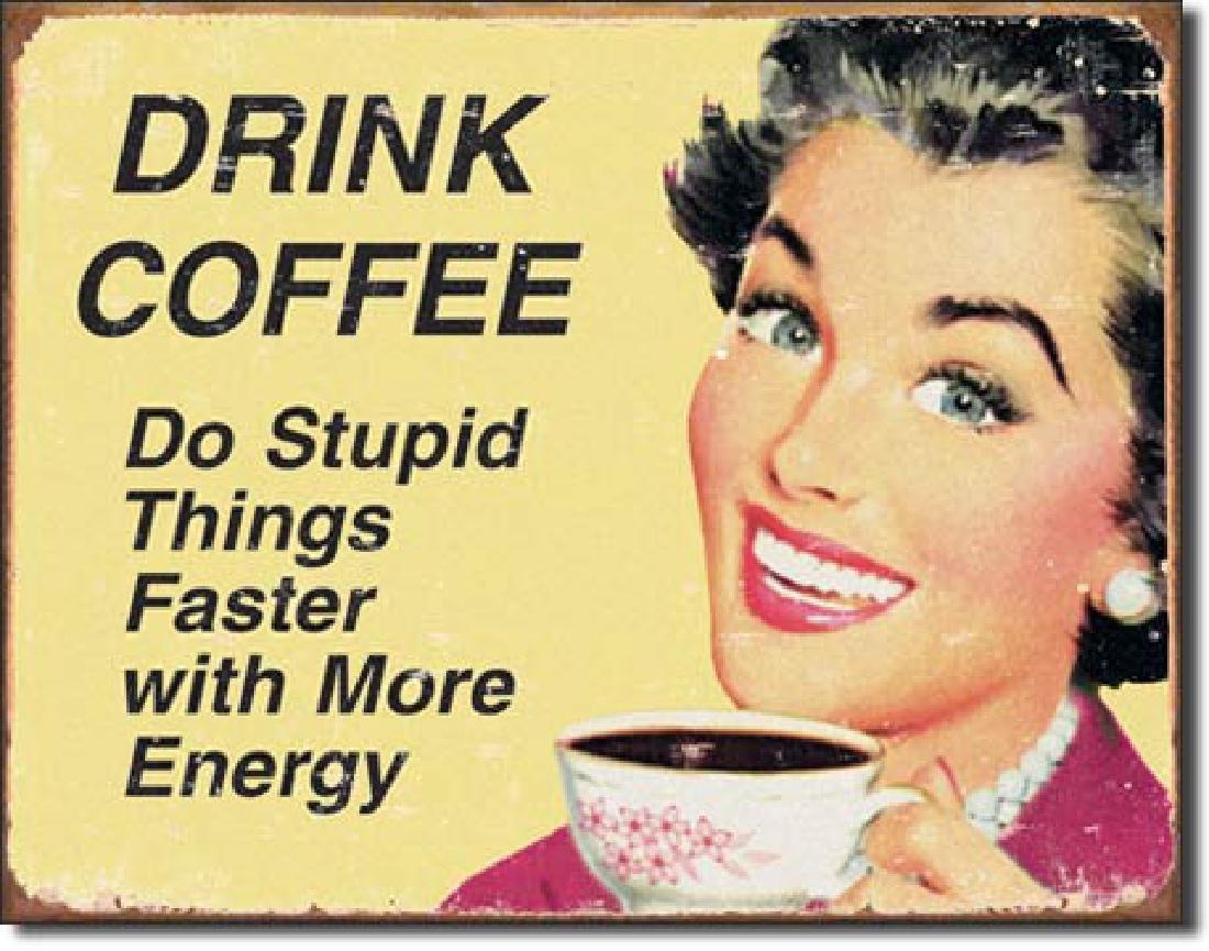 "COFFEE FUNNY METAL SIGN 12.5"" X 16"""