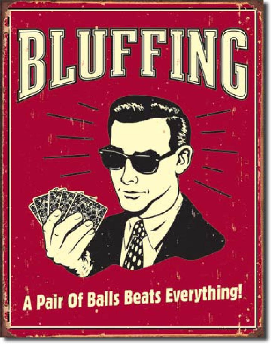 """BLUFFING FUNNY METAL SIGN 12.5"""" X 16"""""""