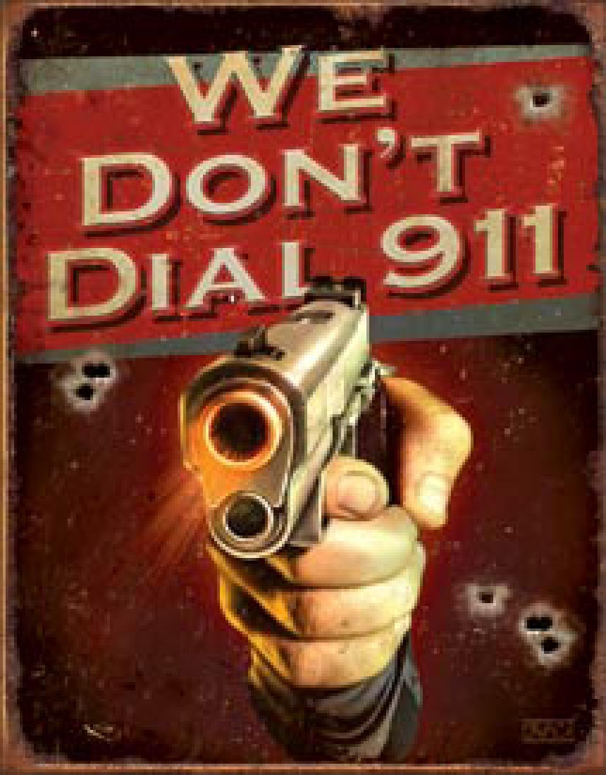 """WE DONT CALL 911 METAL SIGN 12.5"""" X 16"""""""