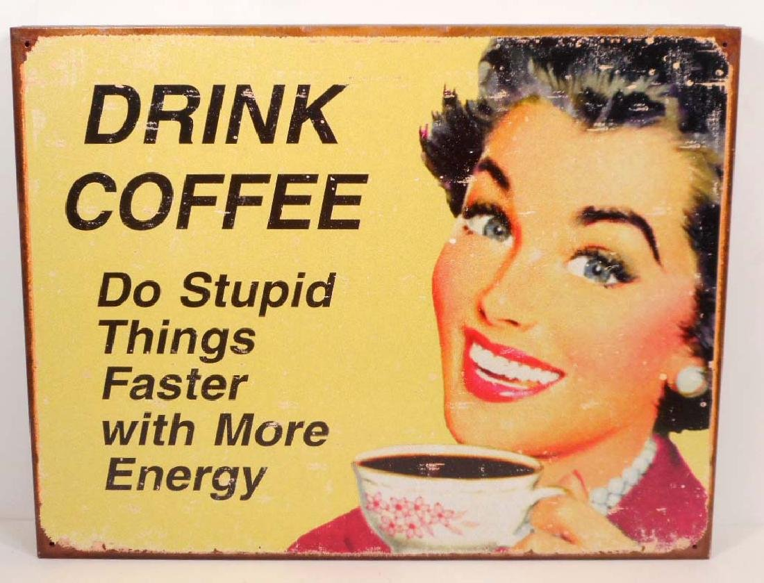 DRINK COFFEE DO STUPID THINGS FASTER FUNNY METAL SIGN