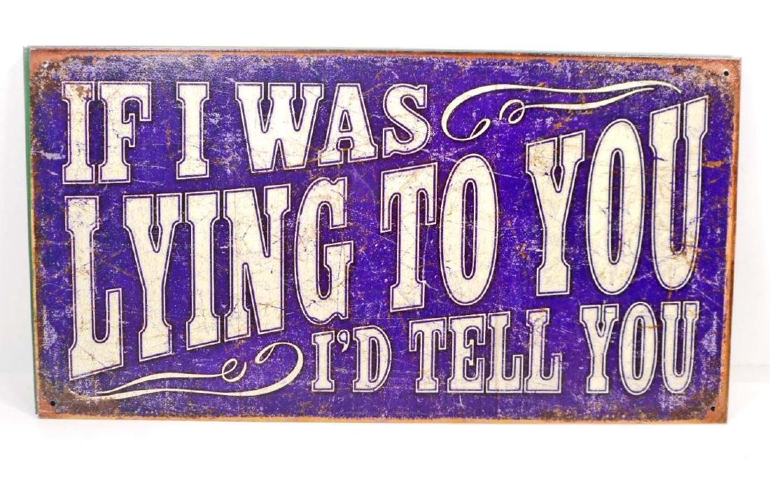 IF I WAS LYING TO YOU FUNNY METAL SIGN