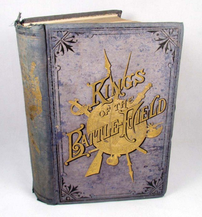 "314: 1885 ""KINGS OF THE BATTLE-FIELD"" HARDCOVER BOOK -"