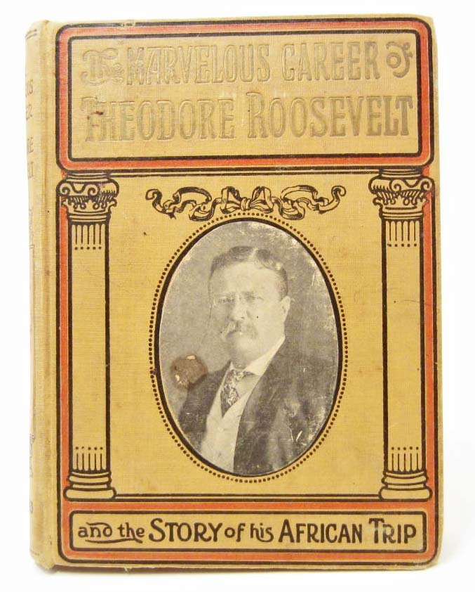 """1910 """"THE MARVELOUS CAREER OF THEODORE ROOSEVELT"""" BOOK"""