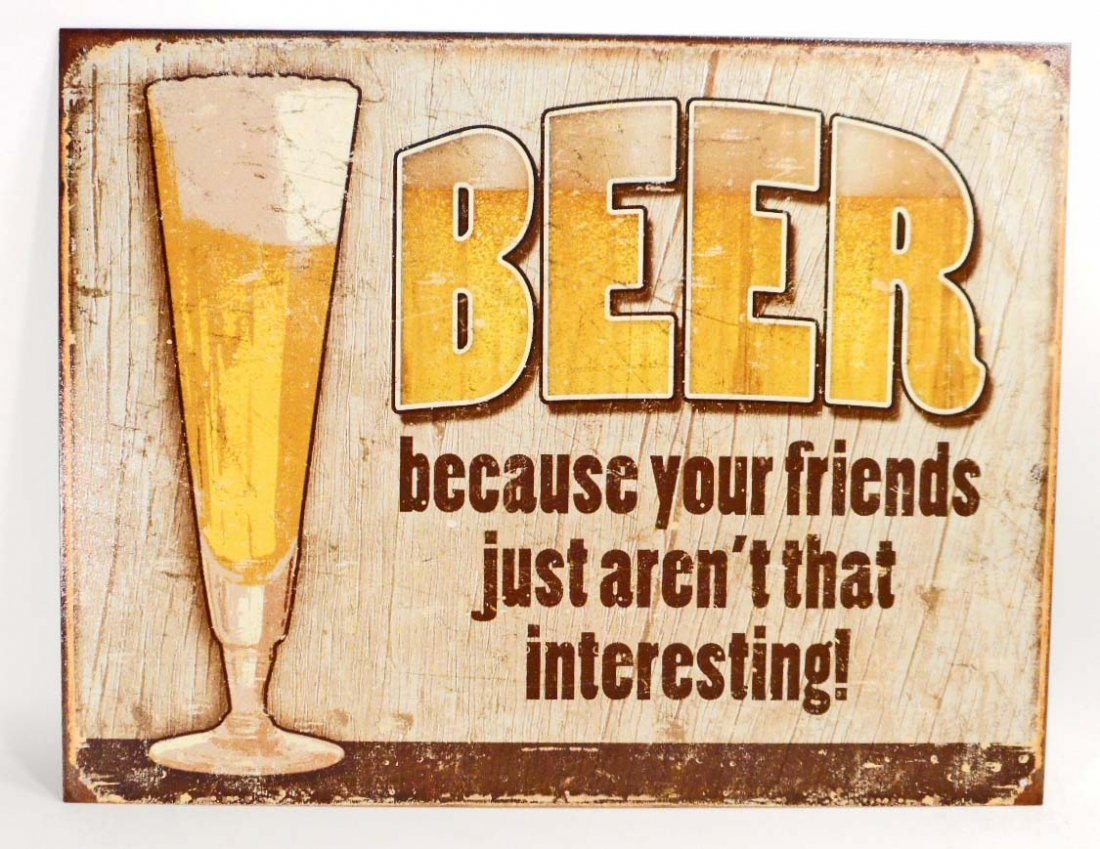 BEER BECAUSE FRIENDS ARENT THAT INTERESTING METAL SIGN