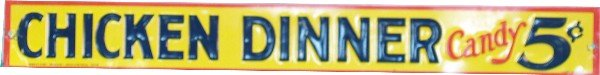 267: Chicken Dinner 5 Cent Candy Embossed Tin Sign