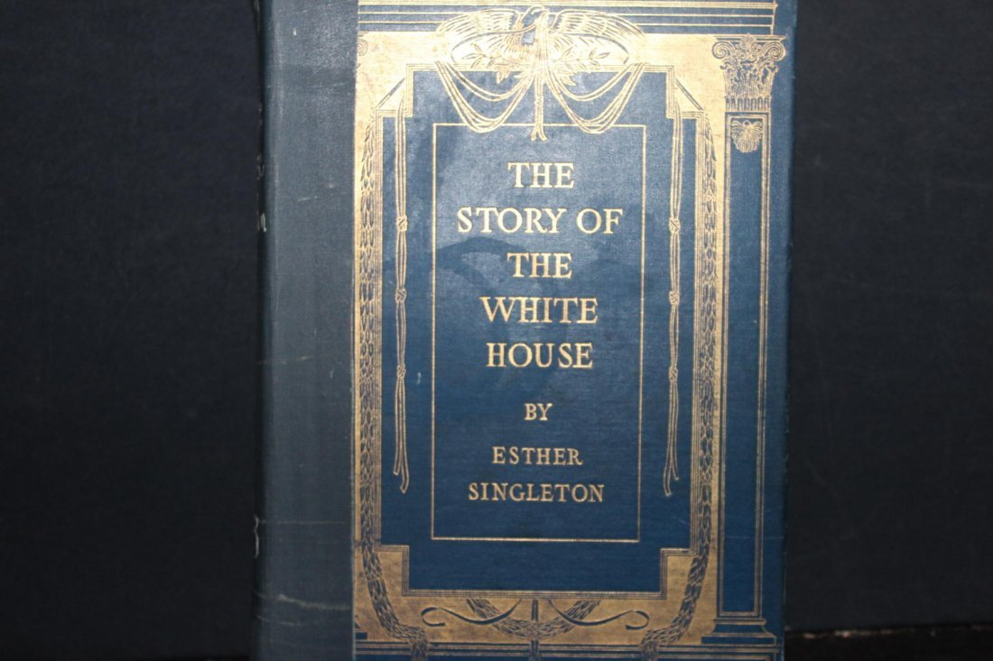 THE STORY OF THE WHITE HOUSE BY ESTHER SINGLETON WITH - 2