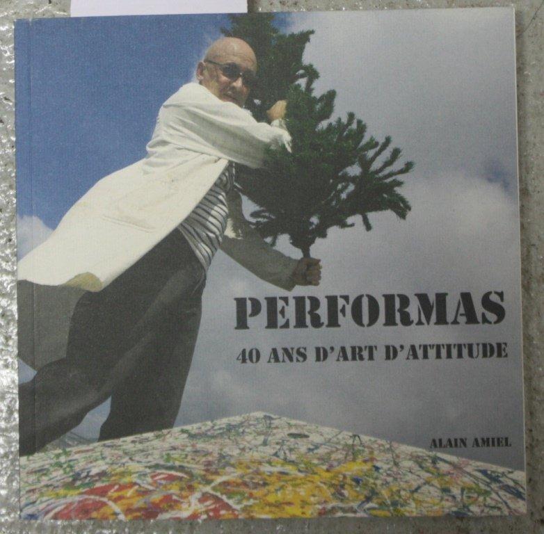 Alain AMIEL Performas, 40 ans d'art attitude Editions