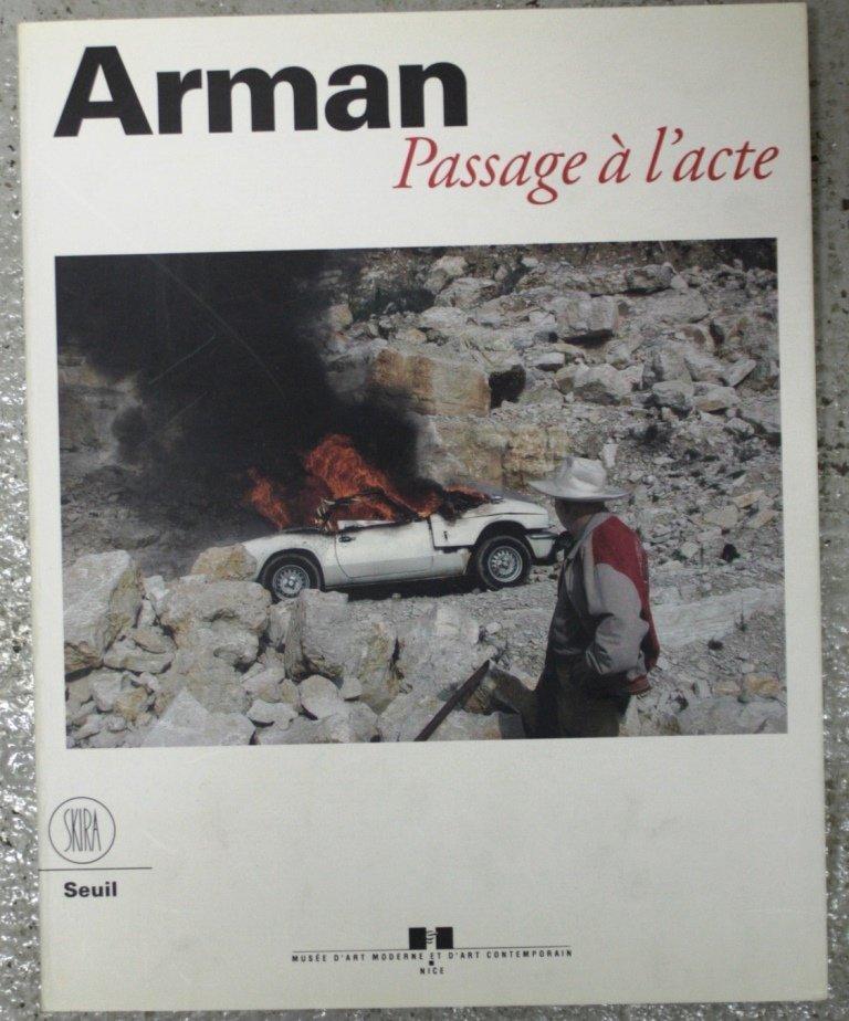 ARMAN , Passage à l'acte édition Skira-Seuil, 2001