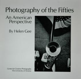 GEE, Helen. Photography of the Fifties: An American