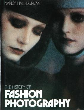 HALL-DUNCAN, Nancy. The History of Fashion Photography
