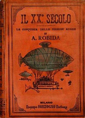 Albert Robida  Il XX° secolo – La Conquista delle