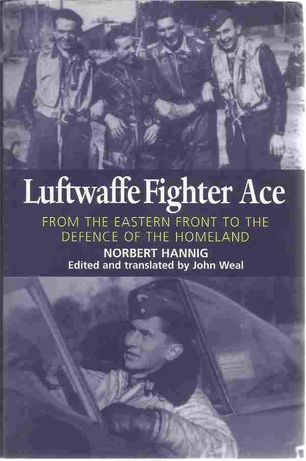 Norbert Hannig. Luftwaffe Fighter Ace. A WW2 hardback