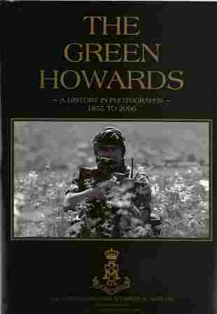 The Green Howards. A History In Photographs 1855-2006.