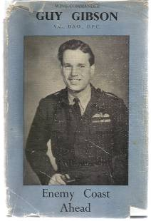 Wing commander guy Gibson VC DSO DFC. Enemy Coast ahead