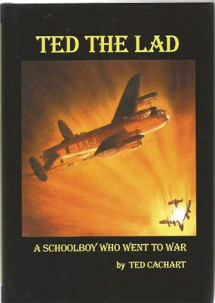 Ted Cachart. Ted The Lad - A Schoolboy Who Went To War.