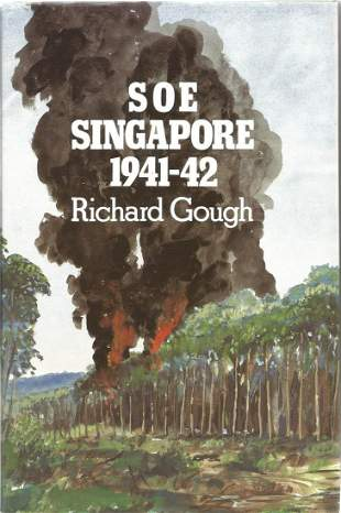 Richard Gough. S O E Singapore 1941-42. A WW2 First