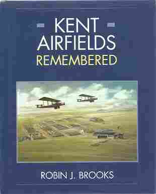 Robin J Brooks. Kent Airfields Remembered. A WW2 First
