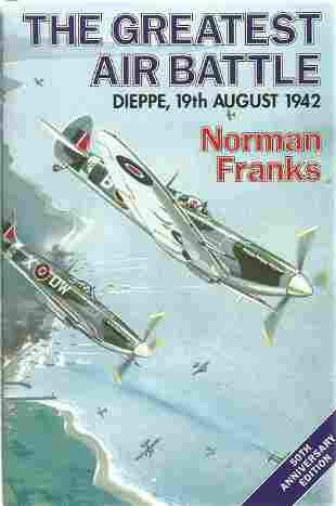 Norman Franks. The Greatest Air Battle.- Dieppe, 19th