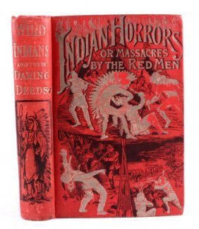 "1892 ""indian Horrors Or Massacres By The Red Man"""