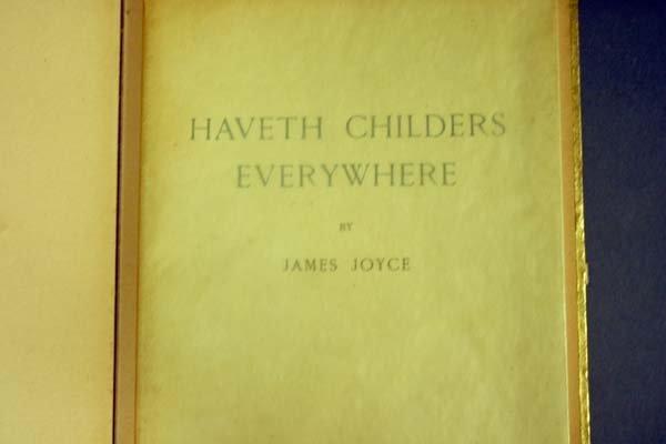 23: James Joyce, HAVETH CHILDERS EVERYWHERE, #305/500. - 3