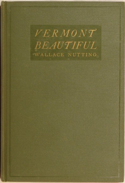 21: Wallace Nutting - Vermont Beautiful - 1st Ed