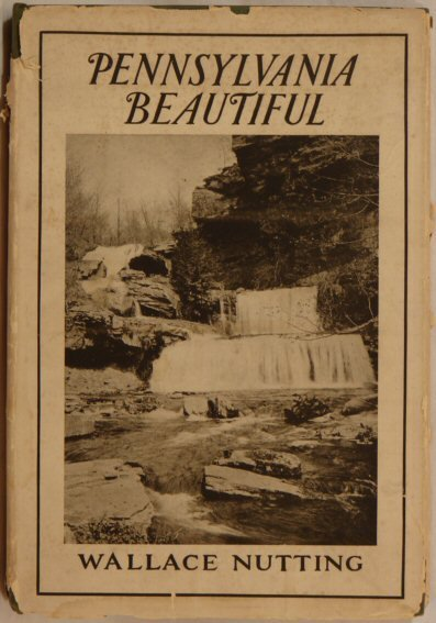 302: Wallace Nutting - Pennsylvania Beautiful - 1st Ed
