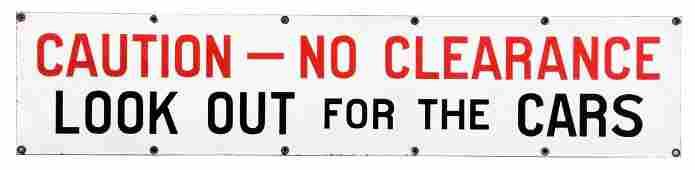 Caution No Clearance Look Out For Cars Porcelain Sign.