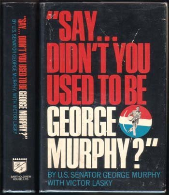 Didn't You Used To Be George Murphy?