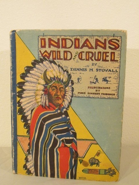 Indians Wild and Cruel Book by Dennis H Stoval  1929