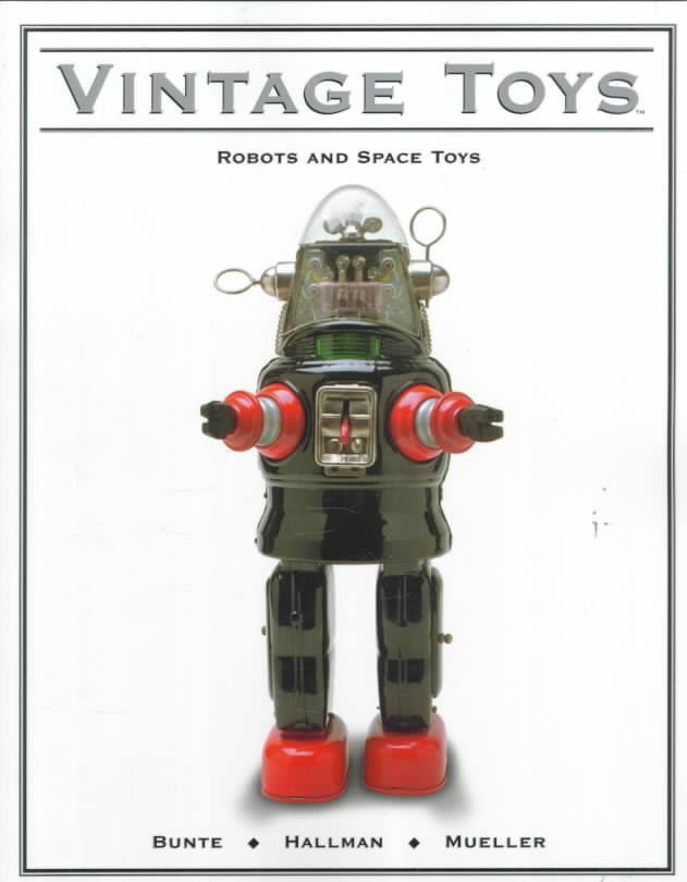 VINTAGE TOYS: Robots and Space Toys Book by Bunte /
