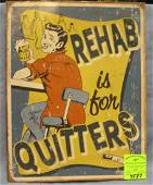Comical tin sign titled: Rehab Is For Quitters