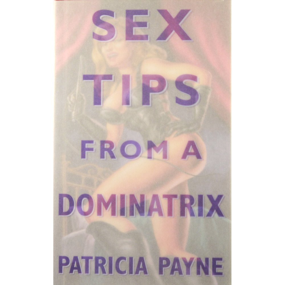 """Sex Tips From A Dominatrix"" by Patricia Payne"