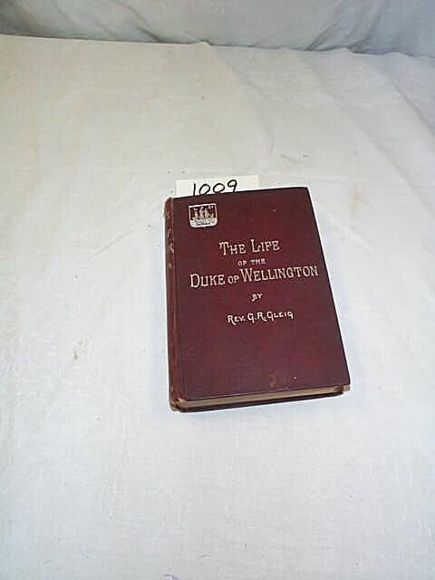 1009: The Life of Arthur, Duke of Wellington by Rev. G.