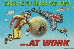 There is no space for Guns… At work. 20x30 poster
