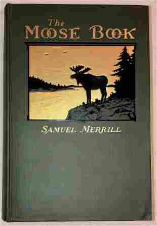 THE MOOSE BOOK  W/ Map Samuel Merrill, 1918