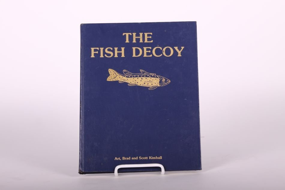 The Fish Decoy Book Volume One by Art, Brad, and Scott