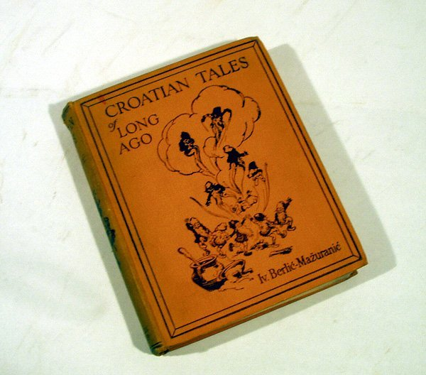 1004: Berlic-Mazuranic CROATIAN TALES 1924 First Ed.