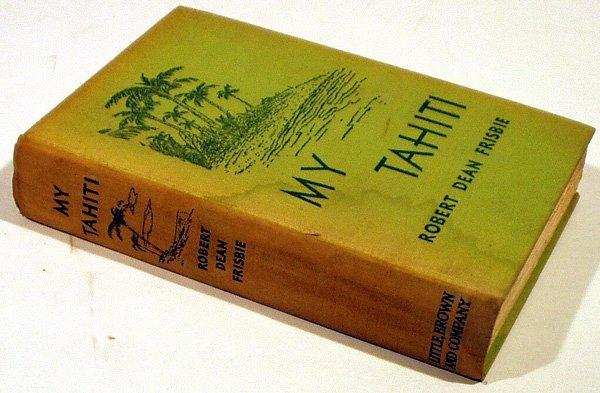 8239: Frisbie MY TAHITI 1937 Very Scarce 1st Ed Travel