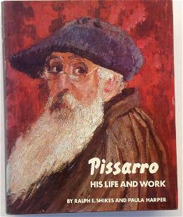 Pissaro His Life and Work by Ralph E Shikes