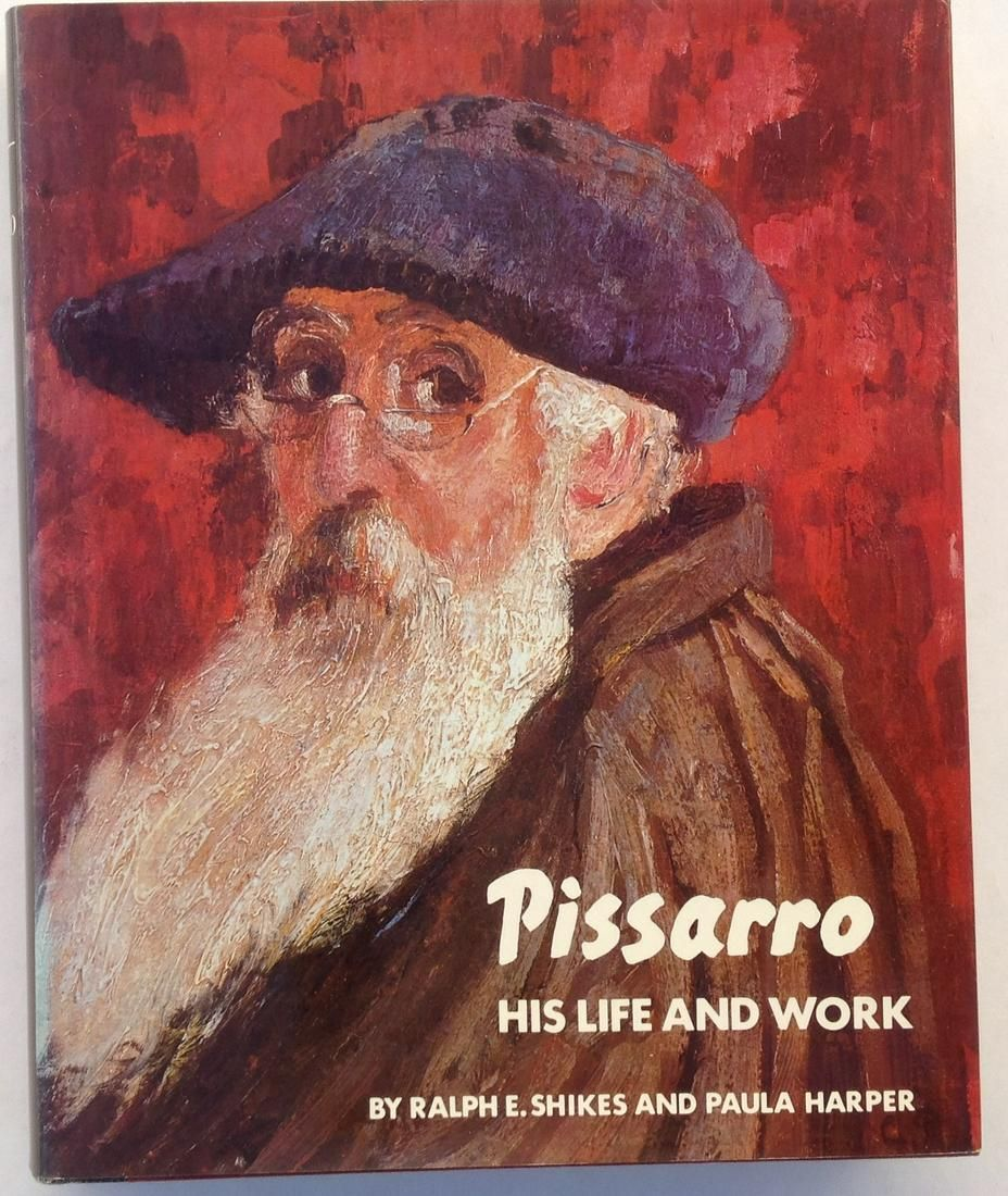 Pissaro, His Life and Work by Ralph E. Shikes,