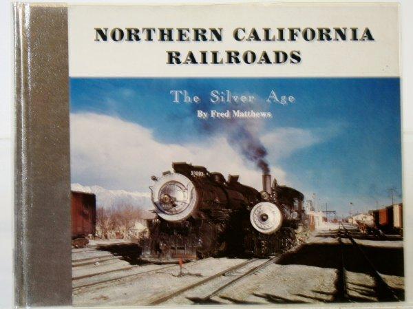 344: NORTHERN CALIFORNIA RAILROADS by FRED MATTHEWS