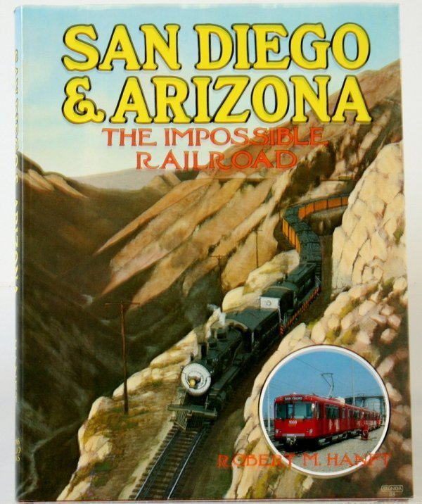 355: SAN DIEGO & ARIZONA THE IMPOSSIBLE RAILROAD by ROB