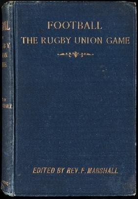 Marshall (Rev. F.) [editor] Football The Rugby Union