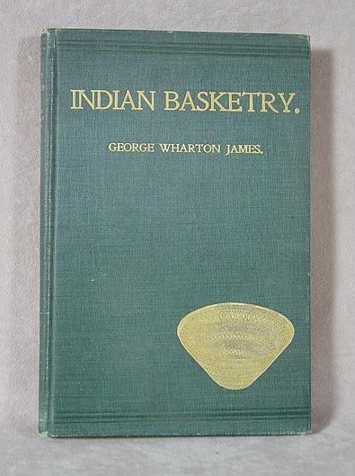 302: BOOK: INDIAN BASKETRY BY GEO. WHARTON JONES
