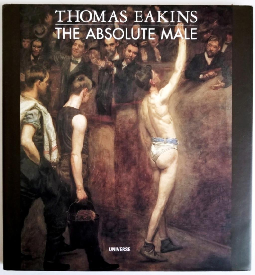 Thomas Eakins The Absolute Male. 2002, First edition
