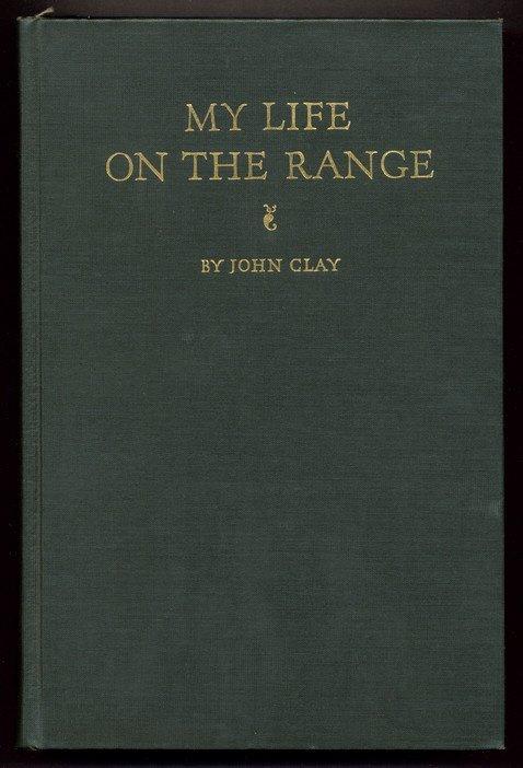 22: CLAY, John. My Life on the Range.
