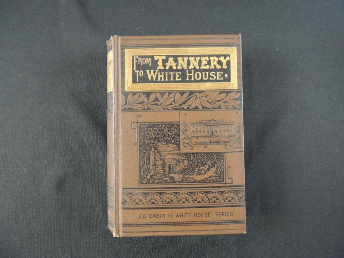 1886 From Tannery to White House by William Thayer