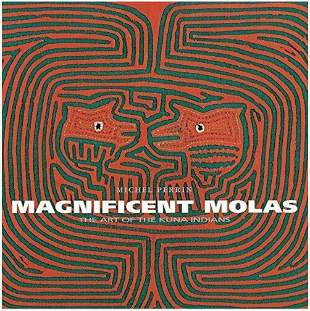 Magnificent Molas. The Art of the Kuna Indians.