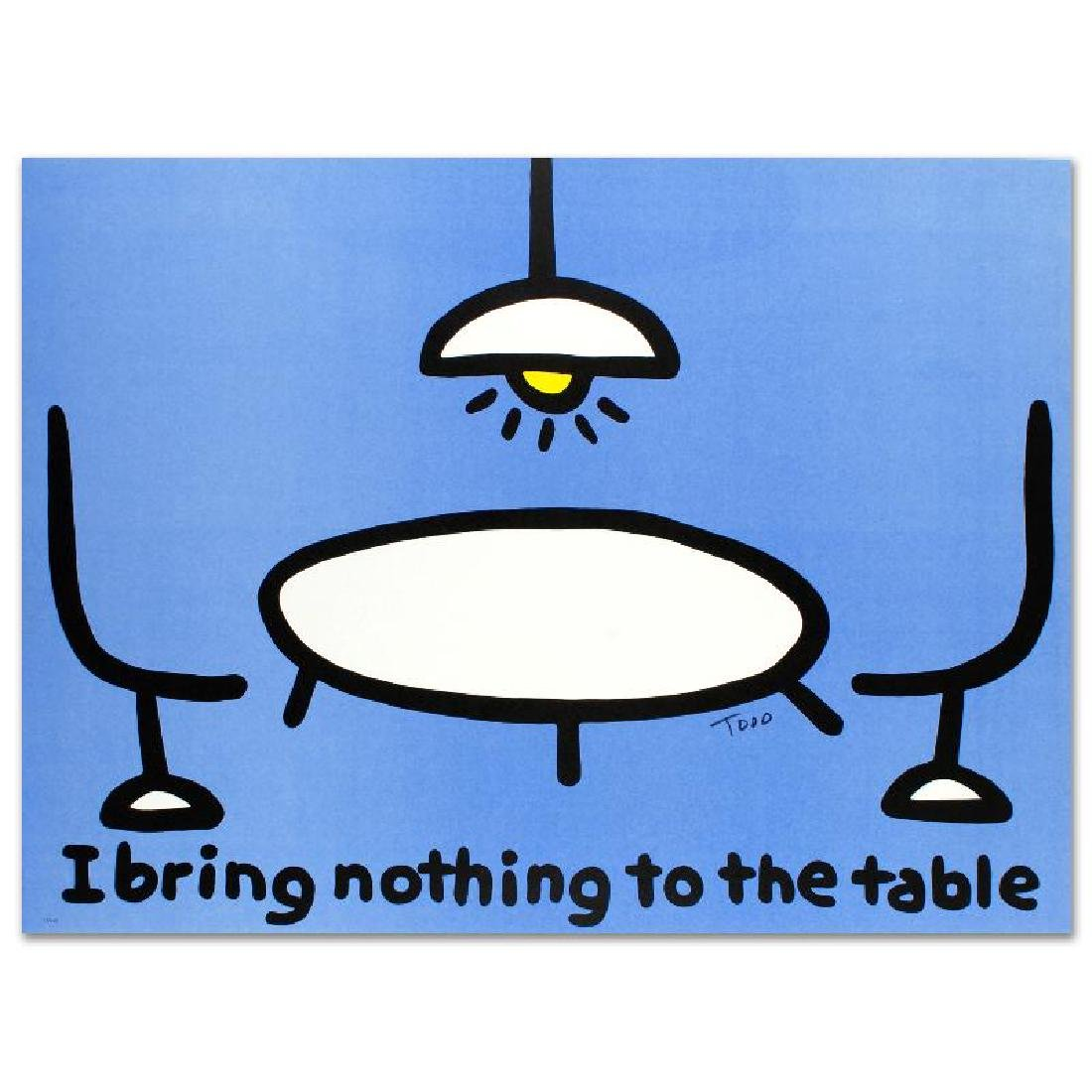 """""""I Bring Nothing to the Table"""" Limited Edition"""